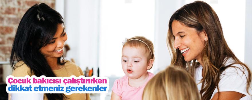 Çocuk bakıcısı çalıştırırken dikkat etmeniz gerekenler