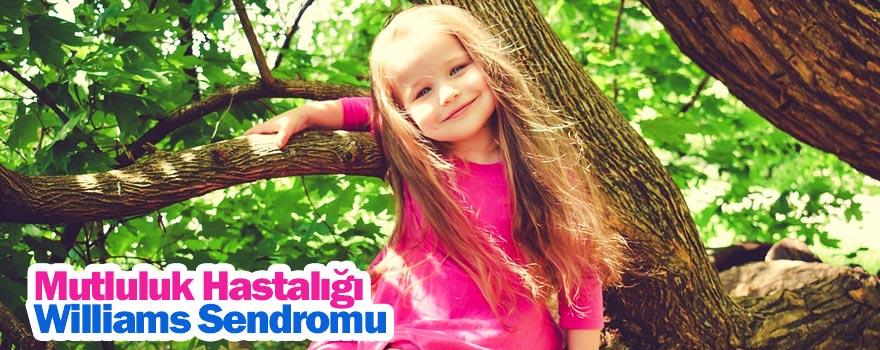 Mutluluk Hastalığı Sendromu (Williams Sendromu)