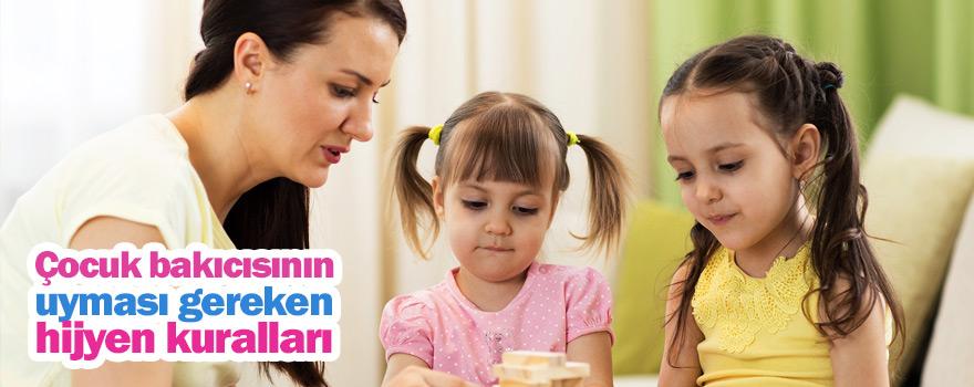 Çocuk bakıcısının uyması gereken hijyen kuralları nelerdir ?