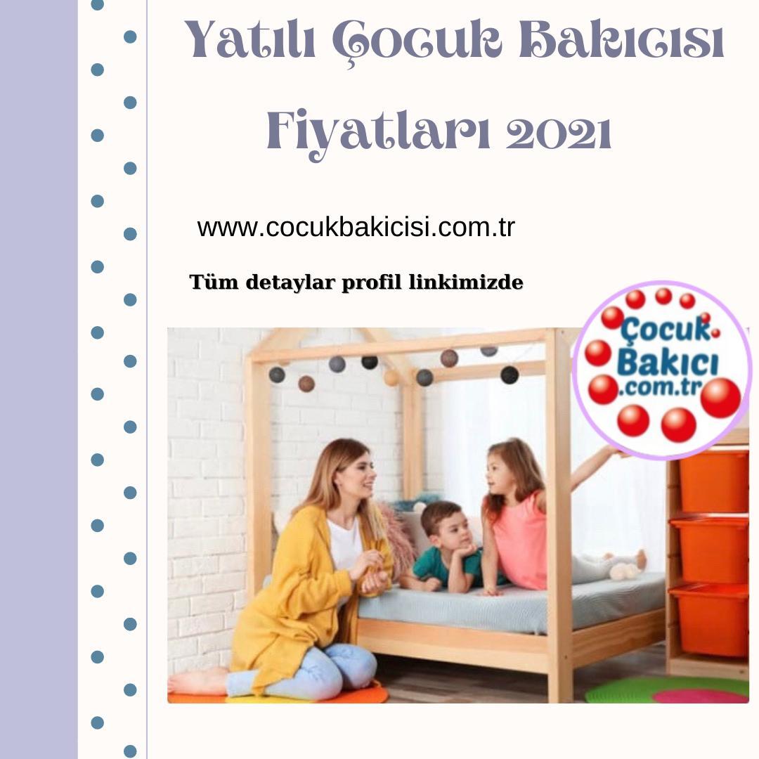 Yatılı Çocuk Bakıcısı Fiyatları 2021